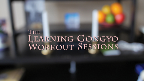 Learning Gongyo Workout Sessions